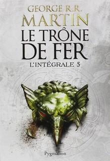 Le Trone De Fer L Integrale Tome 5 Critique Et Resume
