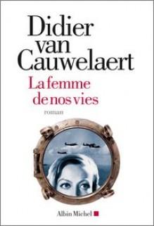 La femme de nos vies, Didier Van Cauwelaert