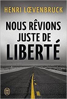 Nous rêvions juste de liberté, Henri Loevenbruck