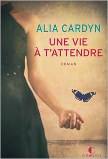 Une vie à t'attendre, Alia Cardyn