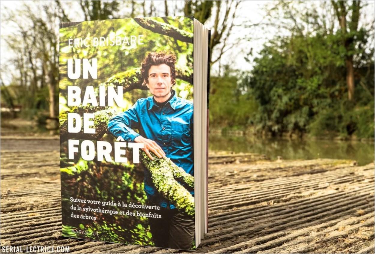 Un bain de forêt, Eric Brisbare : renouez avec le pouvoir apaisant des arbres !