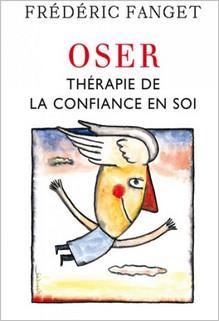 Oser : thérapie de la confiance en soi, Frédéric Fanget