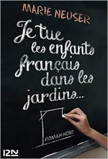 Je tue les enfants français dans les jardins, Marie Neuser